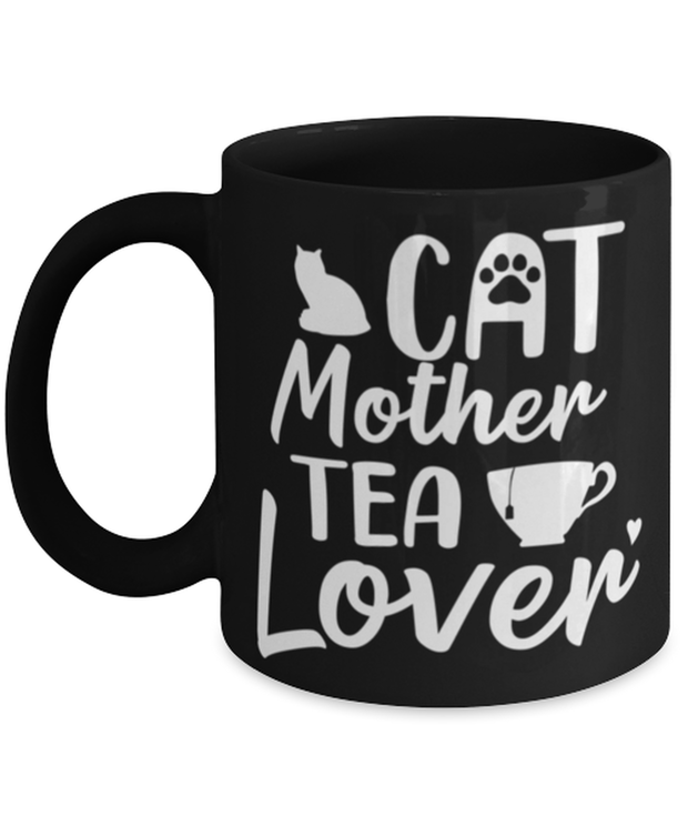 Cat Mother Tea Lover 11 oz Black Coffee Mug, Gift For Cat And Tea Lovers, Novelty Coffee Mugs Gift For Mom, Aunt, Mother's Day, Birthday Present Ideas For Cat And Tea Lovers