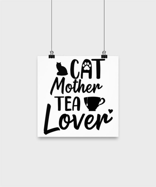 Cat Mother Tea Lover High Gloss Poster 10 in x 10 in , Gift For Cat And Tea Lovers, Posters & Prints Gift For Mom, Aunt, Mother's Day, Birthday Present Ideas For Cat And Tea Lovers