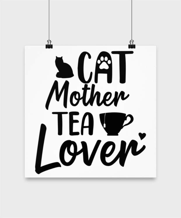 Cat Mother Tea Lover High Gloss Poster 14 in x 14 in, Gift For Cat And Tea Lovers, Posters & Prints Gift For Mom, Aunt, Mother's Day, Birthday Present Ideas For Cat And Tea Lovers