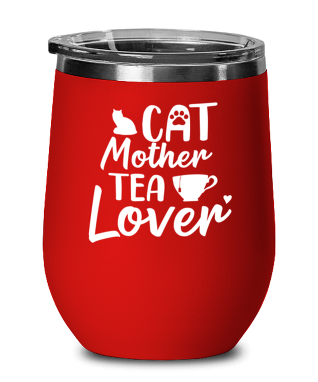 Cat Mother Tea Lover Red Insulated Wine Tumbler w/ Lid, Gift For Cat And Tea Lovers, Wine Glasses Gift For Mom, Aunt, Mother's Day, Birthday Present Ideas For Cat And Tea Lovers