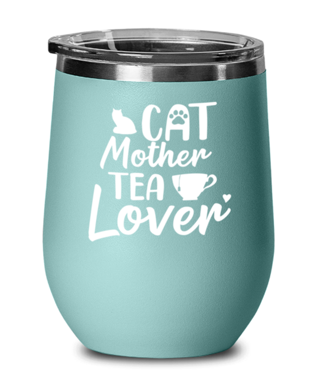 Cat Mother Tea Lover Teal Insulated Wine Tumbler w/ Lid, Gift For Cat And Tea Lovers, Wine Glasses Gift For Mom, Aunt, Mother's Day, Birthday Present Ideas For Cat And Tea Lovers