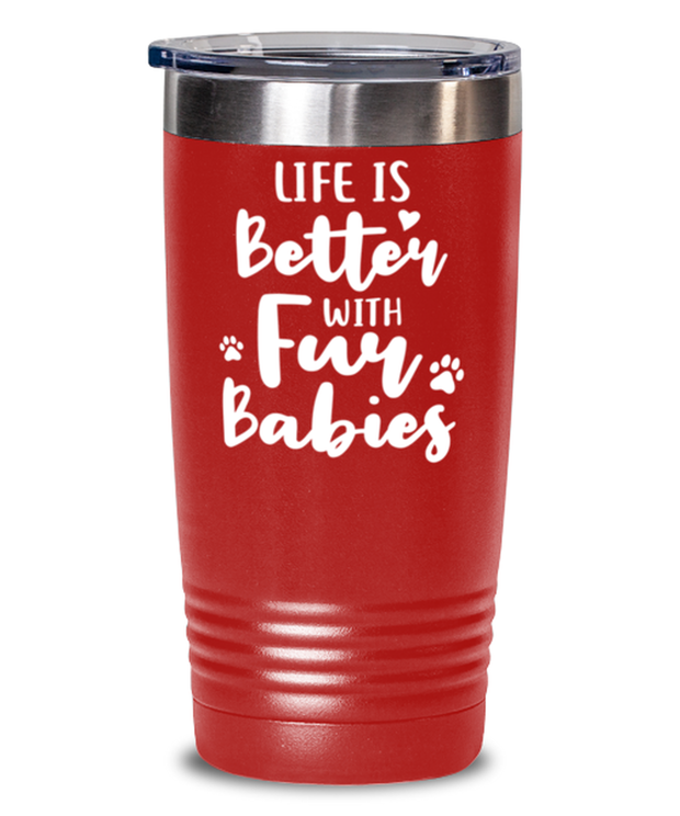 Life is Better with Fur Babies 20 oz Red Drink Tumbler w/ Lid, Gift For Cat Moms, Tumblers & Water Glasses Gift For Mom, Aunt, Sister, Mother's Day Present Ideas For Cat Moms
