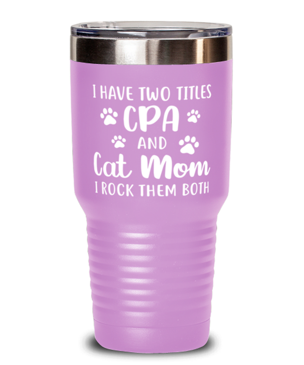 Have Two Titles CEO Cat Mom 30 oz Light Purple Drink Tumbler w/ Lid, Gift For Cat Moms And CPAs, Tumblers & Water Glasses Gift For Mom, Aunt, CPA, Mother's Day Present Ideas For Cat Moms And CPAs