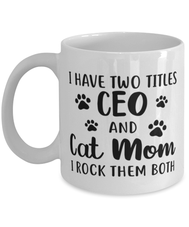 Have Two Titles CEO Cat Mom 11 oz White Coffee Mug, Gift For Cat Moms And CEOs, Novelty Coffee Mugs Gift For Mom, Aunt, Mother's Day Present Ideas For Cat Moms And CEOs
