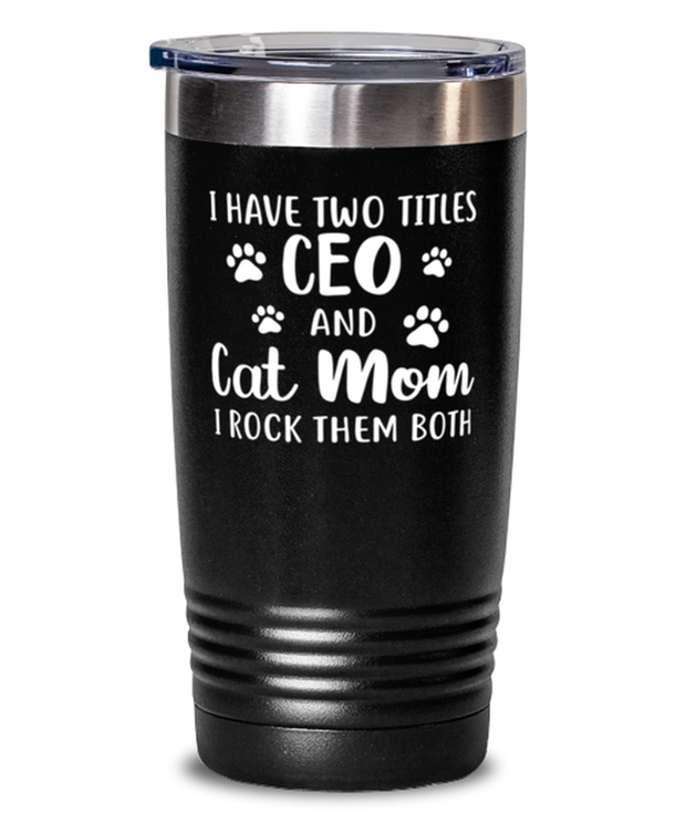 Have Two Titles CEO Cat Mom 20 oz Black Drink Tumbler w/ Lid, Gift For Cat Moms And CEOs, Tumblers & Water Glasses Gift For Mom, Aunt, Mother's Day Present Ideas For Cat Moms And CEOs