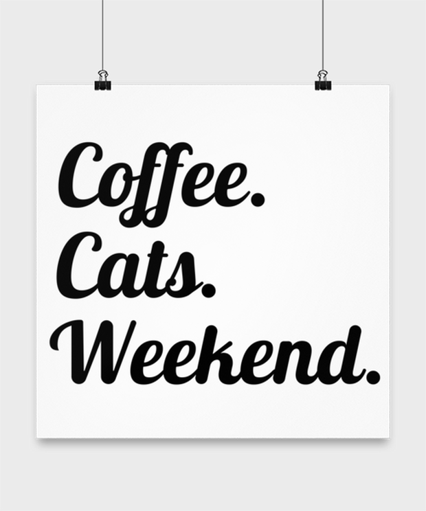 Coffee Cats Weekend. High Gloss Poster 16 in x 16 in, Gift For Cat And Coffee Lovers, Posters & Prints Gift For Her, Birthday, Just Because Present Ideas For Cat And Coffee Lovers