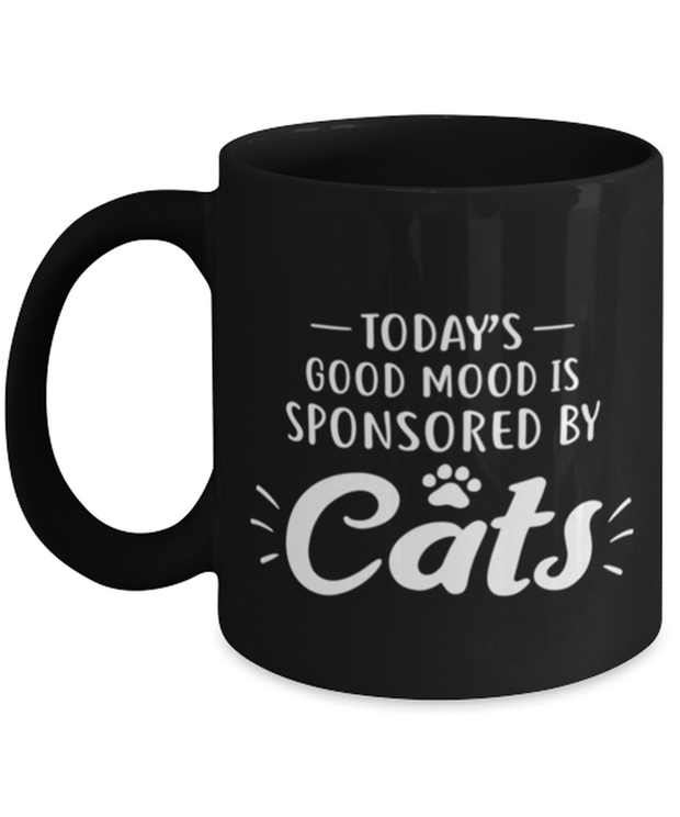 Today's Good Mood Sponsored By Cats 11 oz Black Coffee Mug, Gift For Cat Lovers, Novelty Coffee Mugs Gift For Her, Birthday, Just Because Present Ideas For Cat Lovers