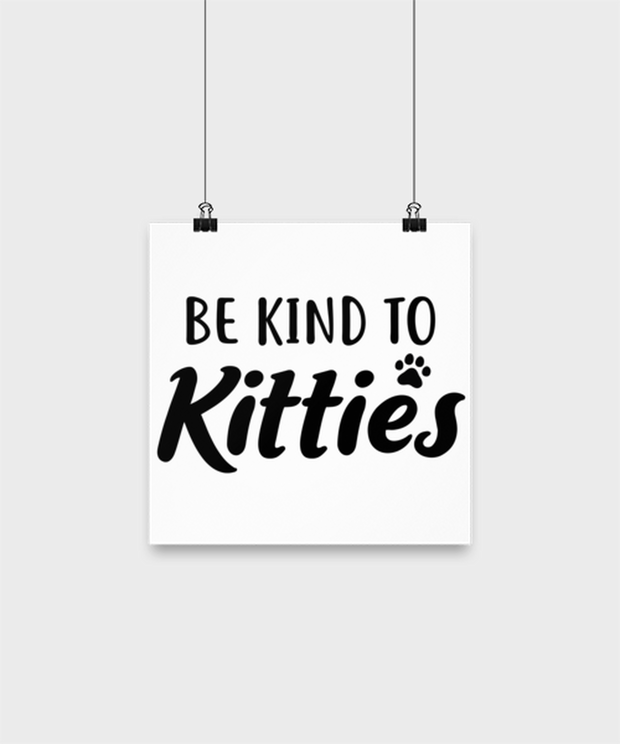 Be Kind To Kitties High Gloss Poster 10 in x 10 in , Gift For Cat Lovers, Posters & Prints Gift For Mom, Sister, Daughter, Aunt, Birthday, Just Because Present Ideas For Cat Lovers