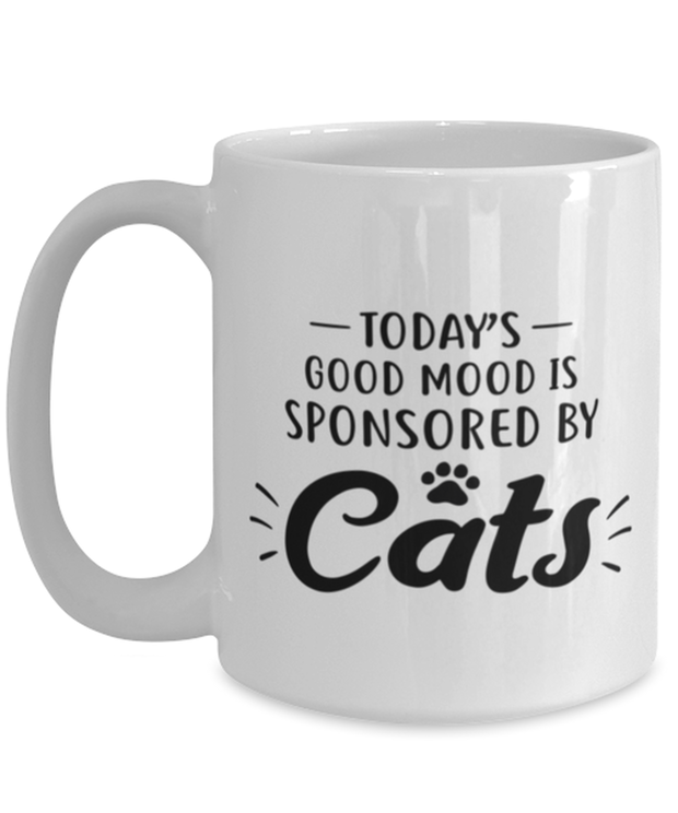 Today's Good Mood Sponsored By Cats 15 oz White Coffee Mug, Gift For Cat Lovers, Novelty Coffee Mugs Gift For Her, Birthday, Just Because Present Ideas For Cat Lovers