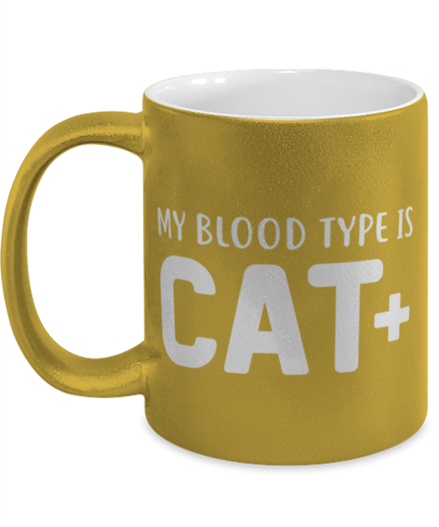My Blood Type Is CAT Plus 11 oz Metallic Gold Mug, Gift For Cat Lovers, Novelty Coffee Mugs Gift For Her, Sister, Friend, Birthday, Just Because Present Ideas For Cat Lovers