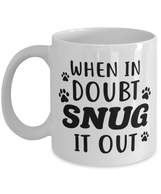When In Doubt Snug It Out 11 oz White Coffee Mug, Gift For Cat Lovers, Novelty Coffee Mugs Gift For Her, Him, Birthday, Just Because Present Ideas For Cat Lovers