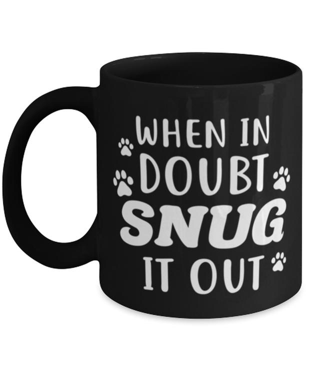 When In Doubt Snug It Out 11 oz Black Coffee Mug, Gift For Cat Lovers, Novelty Coffee Mugs Gift For Her, Him, Birthday, Just Because Present Ideas For Cat Lovers