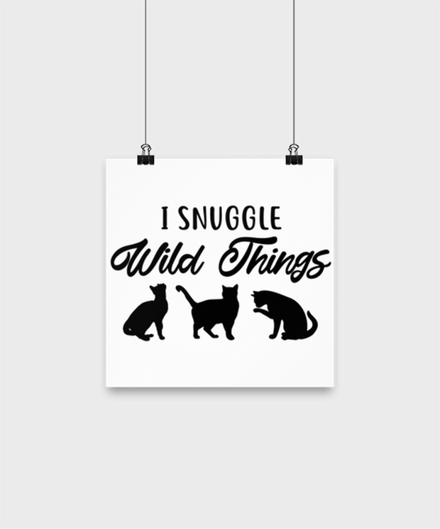 I Snuggle Wild Things High Gloss Poster 10 in x 10 in , Gift For Cat Lovers, Posters & Prints Gift For Mom, Sister, Daughter, Birthday, Just Because Present Ideas For Cat Lovers