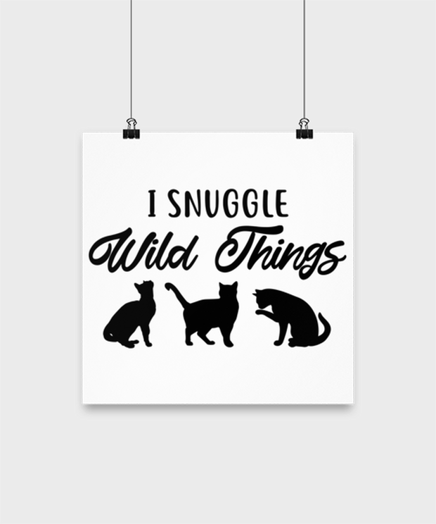 I Snuggle Wild Things High Gloss Poster 12 in x 12 in, Gift For Cat Lovers, Posters & Prints Gift For Mom, Sister, Daughter, Birthday, Just Because Present Ideas For Cat Lovers