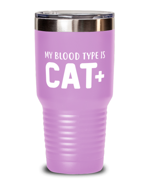 My Blood Type Is CAT Plus 30 oz Light Purple Drink Tumbler w/ Lid, Gift For Cat Lovers, Tumblers & Water Glasses Gift For Her, Sister, Friend, Birthday, Just Because Present Ideas For Cat Lovers