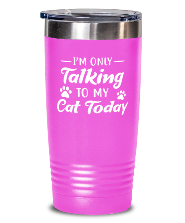 I'm Only Talking To My Cat Today 20 oz Pink Drink Tumbler w/ Lid, Gift For Cat Lovers, Tumblers & Water Glasses Gift For Her, Birthday, Just Because Present Ideas For Cat Lovers