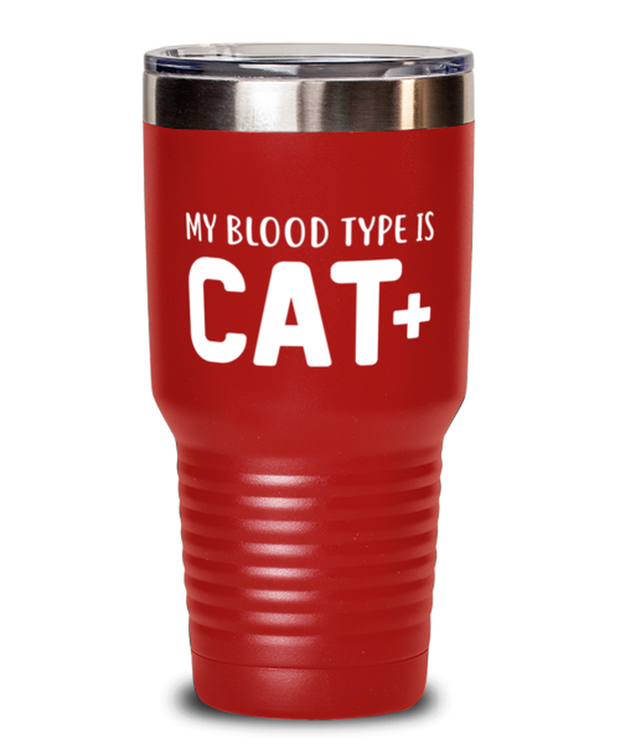 My Blood Type Is CAT Plus 30 oz Red Drink Tumbler w/ Lid, Gift For Cat Lovers, Tumblers & Water Glasses Gift For Her, Sister, Friend, Birthday, Just Because Present Ideas For Cat Lovers