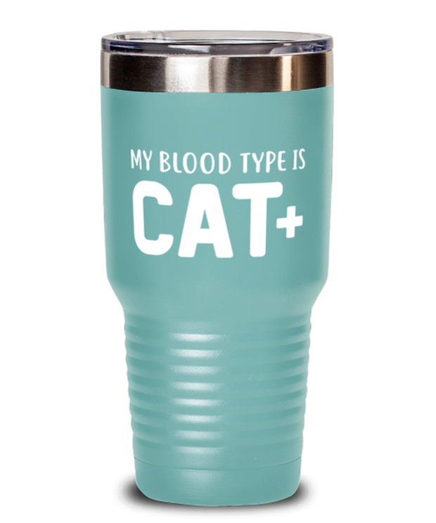 My Blood Type Is CAT Plus 30 oz Teal Drink Tumbler w/ Lid, Gift For Cat Lovers, Tumblers & Water Glasses Gift For Her, Sister, Friend, Birthday, Just Because Present Ideas For Cat Lovers