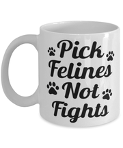 Pick Felines Not Fights 11 oz White Coffee Mug, Gift For Cat Lovers, Novelty Coffee Mugs Gift For Her, Him, Birthday, Just Because Present Ideas For Cat Lovers