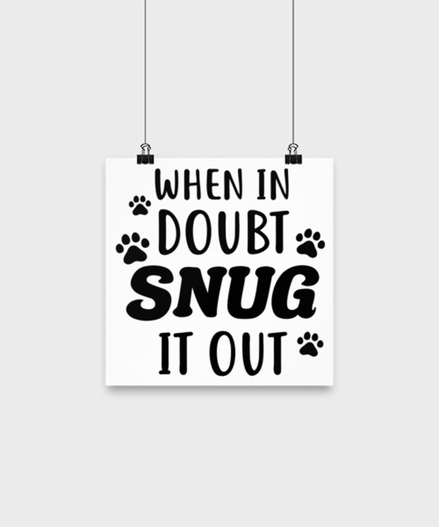 When In Doubt Snug It Out High Gloss Poster 10 in x 10 in , Gift For Cat Lovers, Posters & Prints Gift For Her, Him, Birthday, Just Because Present Ideas For Cat Lovers