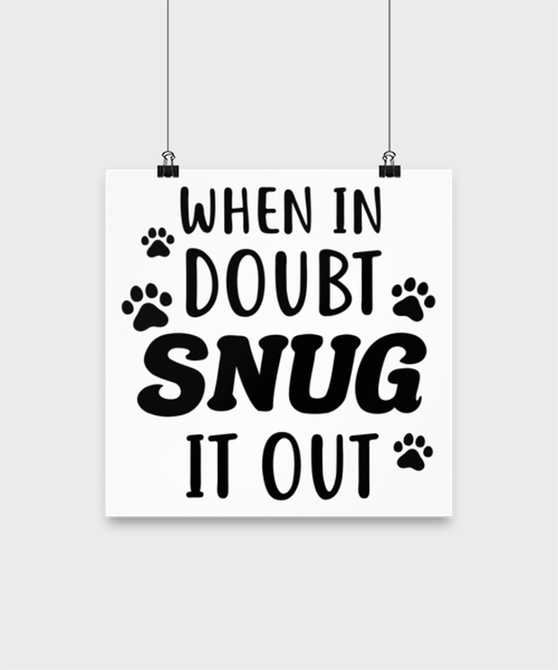 When In Doubt Snug It Out High Gloss Poster 12 in x 12 in, Gift For Cat Lovers, Posters & Prints Gift For Her, Him, Birthday, Just Because Present Ideas For Cat Lovers