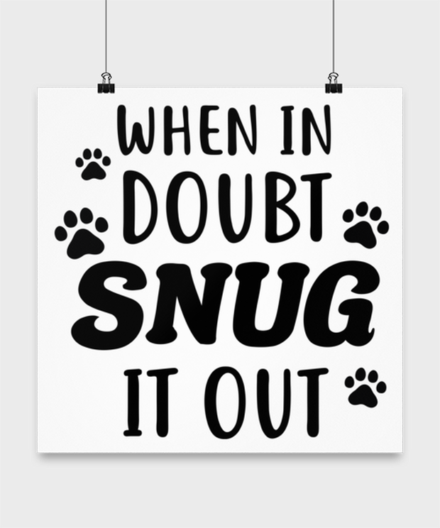 When In Doubt Snug It Out High Gloss Poster 16 in x 16 in, Gift For Cat Lovers, Posters & Prints Gift For Her, Him, Birthday, Just Because Present Ideas For Cat Lovers