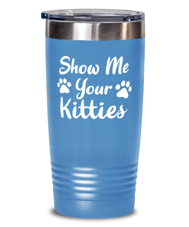 Show Me Your Kitties 20 oz Light Blue Drink Tumbler w/ Lid, Gift For Cat Lovers, Tumblers & Water Glasses Gift For Her, Sister, Friend, Birthday, Just Because Present Ideas For Cat Lovers