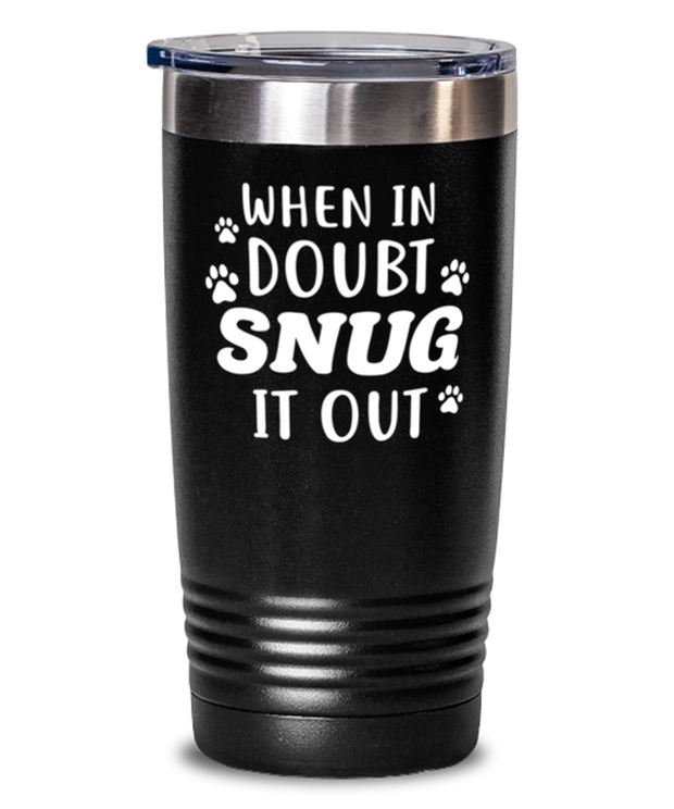 When In Doubt Snug It Out 20 oz Black Drink Tumbler w/ Lid, Gift For Cat Lovers, Tumblers & Water Glasses Gift For Her, Him, Birthday, Just Because Present Ideas For Cat Lovers