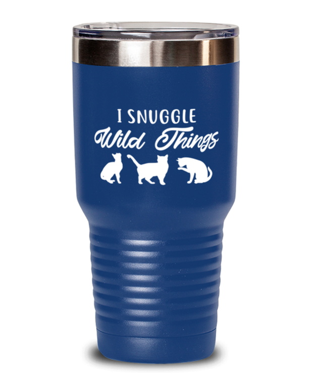 I Snuggle Wild Things 30 oz Blue Drink Tumbler w/ Lid, Gift For Cat Lovers, Tumblers & Water Glasses Gift For Mom, Sister, Daughter, Birthday, Just Because Present Ideas For Cat Lovers