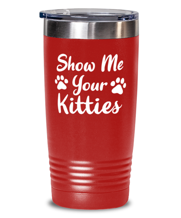 Show Me Your Kitties 20 oz Red Drink Tumbler w/ Lid, Gift For Cat Lovers, Tumblers & Water Glasses Gift For Her, Sister, Friend, Birthday, Just Because Present Ideas For Cat Lovers