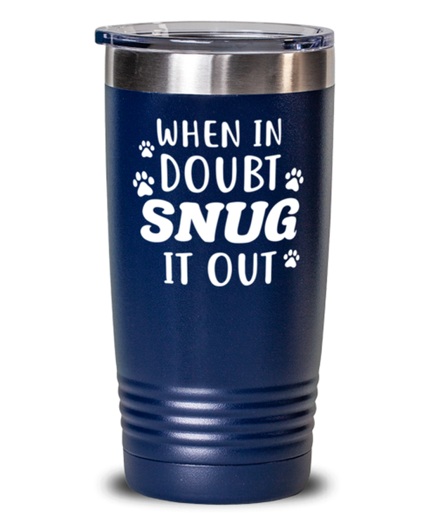 When In Doubt Snug It Out 20 oz Blue Drink Tumbler w/ Lid, Gift For Cat Lovers, Tumblers & Water Glasses Gift For Her, Him, Birthday, Just Because Present Ideas For Cat Lovers