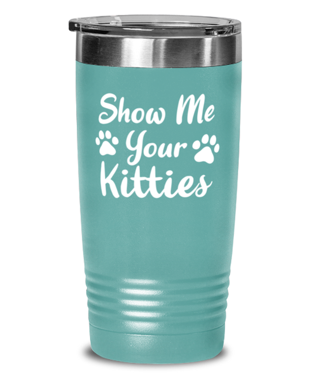 Show Me Your Kitties 20 oz Teal Drink Tumbler w/ Lid, Gift For Cat Lovers, Tumblers & Water Glasses Gift For Her, Sister, Friend, Birthday, Just Because Present Ideas For Cat Lovers