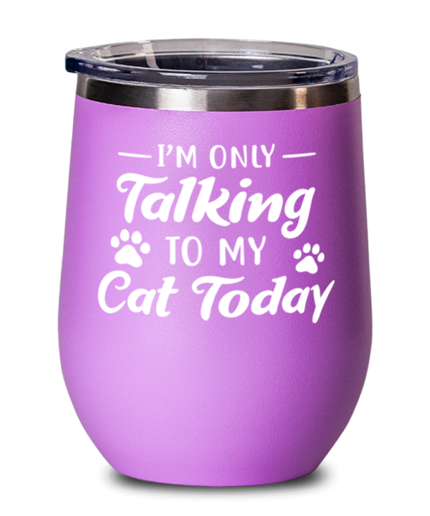 I'm Only Talking To My Cat Today Pink Insulated Wine Tumbler w/ Lid, Gift For Cat Lovers, Wine Glasses Gift For Her, Birthday, Just Because Present Ideas For Cat Lovers