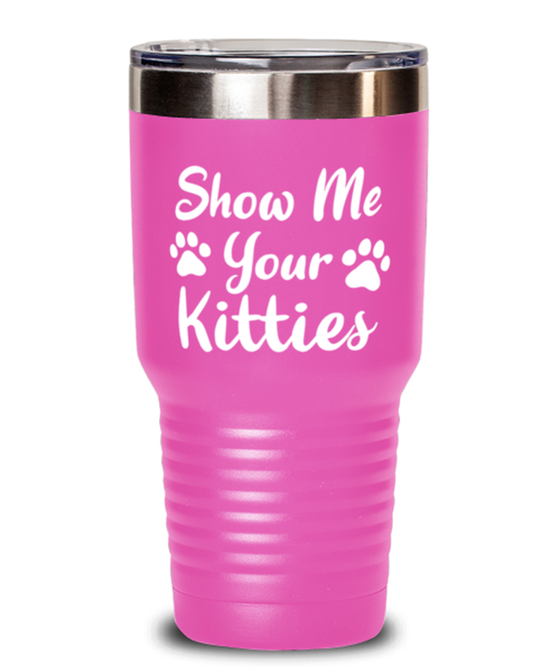 Show Me Your Kitties 30 oz Pink Drink Tumbler w/ Lid, Gift For Cat Lovers, Tumblers & Water Glasses Gift For Her, Sister, Friend, Birthday, Just Because Present Ideas For Cat Lovers