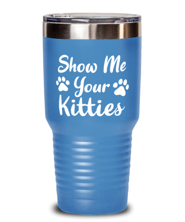 Show Me Your Kitties 30 oz Light Blue Drink Tumbler w/ Lid, Gift For Cat Lovers, Tumblers & Water Glasses Gift For Her, Sister, Friend, Birthday, Just Because Present Ideas For Cat Lovers