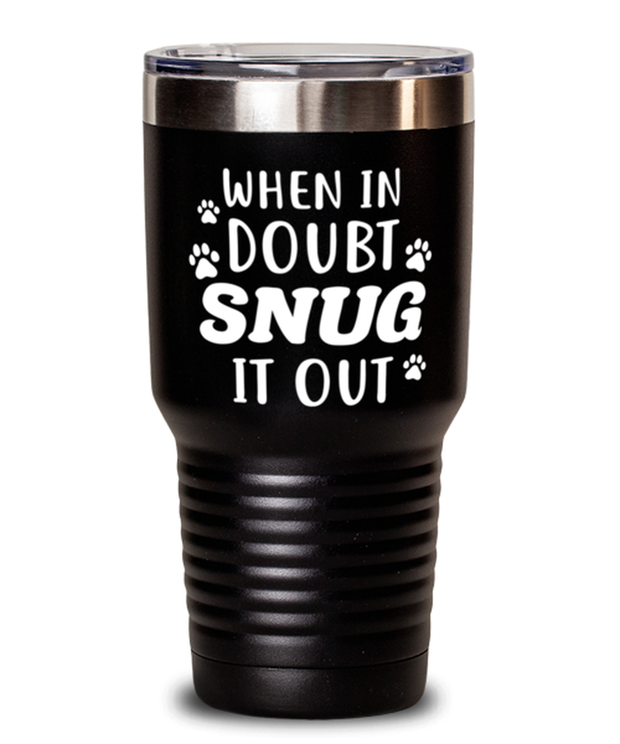 When In Doubt Snug It Out 30 oz Black Drink Tumbler w/ Lid, Gift For Cat Lovers, Tumblers & Water Glasses Gift For Her, Him, Birthday, Just Because Present Ideas For Cat Lovers