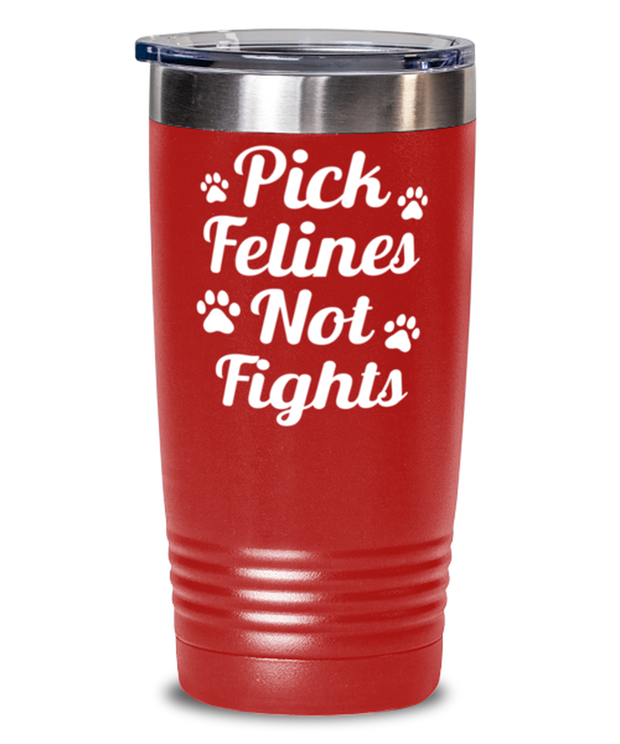 Pick Felines Not Fights 20 oz Red Drink Tumbler w/ Lid, Gift For Cat Lovers, Tumblers & Water Glasses Gift For Her, Him, Birthday, Just Because Present Ideas For Cat Lovers