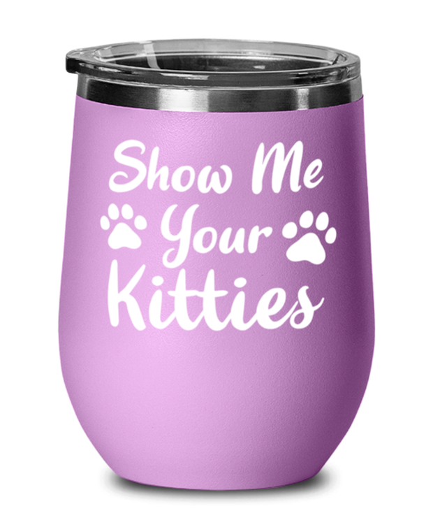 Show Me Your Kitties Light Purple Wine Tumbler w/ Lid, Gift For Cat Lovers, Wine Glasses Gift For Her, Sister, Friend, Birthday, Just Because Present Ideas For Cat Lovers
