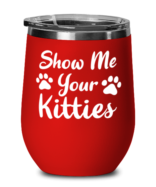 Show Me Your Kitties Red Insulated Wine Tumbler w/ Lid, Gift For Cat Lovers, Wine Glasses Gift For Her, Sister, Friend, Birthday, Just Because Present Ideas For Cat Lovers
