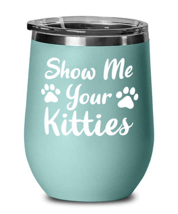 Show Me Your Kitties Teal Insulated Wine Tumbler w/ Lid, Gift For Cat Lovers, Wine Glasses Gift For Her, Sister, Friend, Birthday, Just Because Present Ideas For Cat Lovers