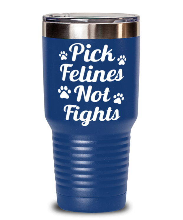 Pick Felines Not Fights 30 oz Blue Drink Tumbler w/ Lid, Gift For Cat Lovers, Tumblers & Water Glasses Gift For Her, Him, Birthday, Just Because Present Ideas For Cat Lovers