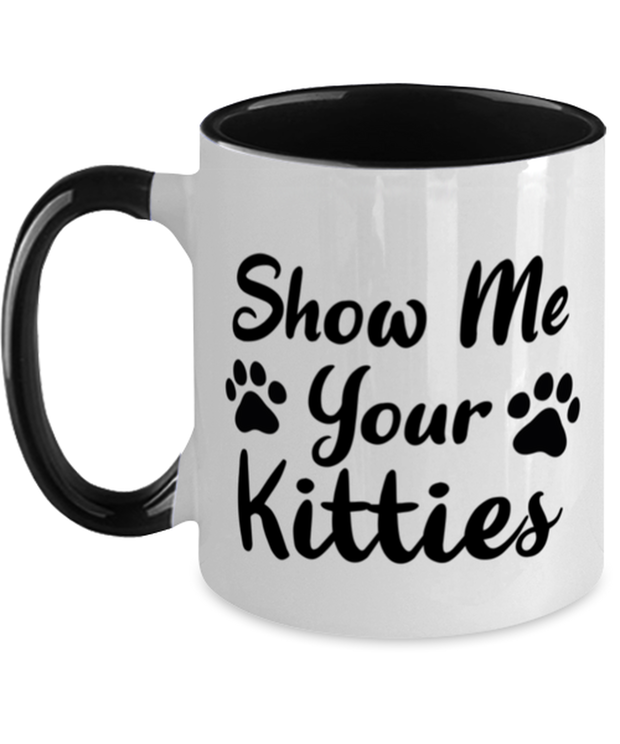 Show Me Your Kitties 11oz Black Two Tone Coffee Mug, Gift For Cat Lovers, Novelty Coffee Mugs Gift For Her, Sister, Friend, Birthday, Just Because Present Ideas For Cat Lovers
