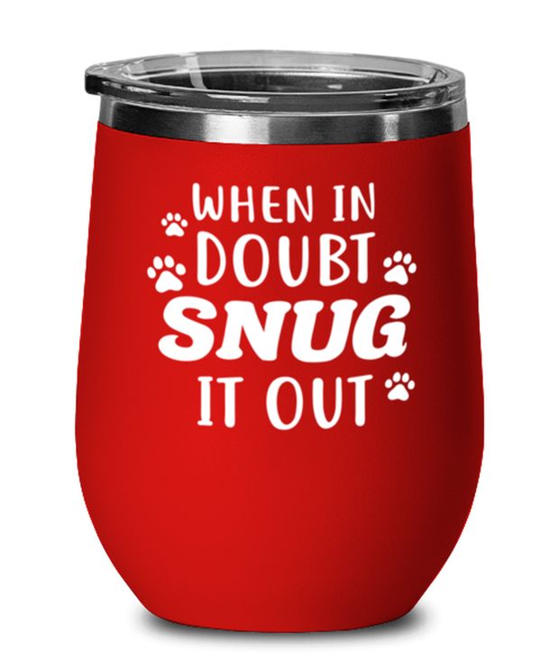 When In Doubt Snug It Out Red Insulated Wine Tumbler w/ Lid, Gift For Cat Lovers, Wine Glasses Gift For Her, Him, Birthday, Just Because Present Ideas For Cat Lovers
