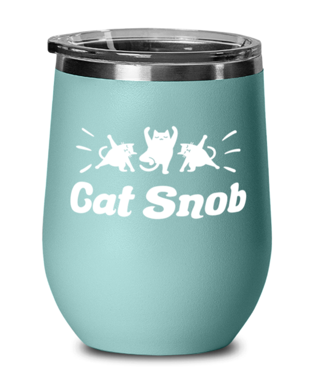 Cat Snob Teal Insulated Wine Tumbler w/ Lid, Gift For Cat Lovers, Wine Glasses Gift For Mom, Mother, Sister, Daughter, Birthday, Just Because Present Ideas For Cat Lovers