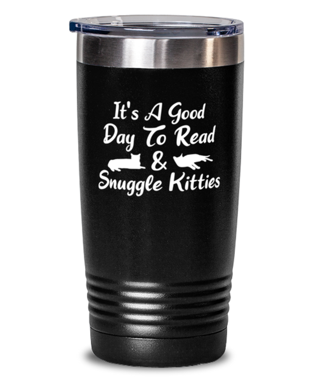 It's A Good Day To Read & Snuggle Kitties 20 oz Black Drink Tumbler w/ Lid, Gift For Cat And Book Lovers, Tumblers & Water Glasses Gift For Her, Birthday Present Ideas For Cat And Book Lovers