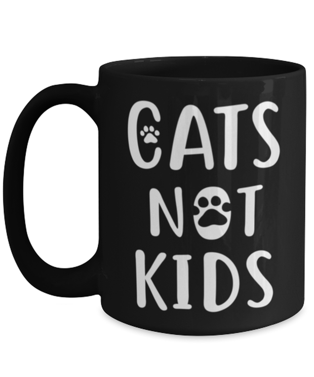 Cats Not Kids 15 oz Black Coffee Mug, Gift For Cat Lovers, Novelty Coffee Mugs Gift For Her, Sister, Friend, Birthday, Just Because Present Ideas For Cat Lovers