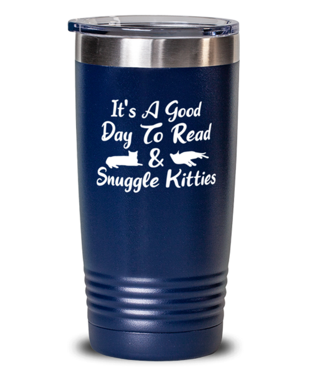 It's A Good Day To Read & Snuggle Kitties 20 oz Blue Drink Tumbler w/ Lid, Gift For Cat And Book Lovers, Tumblers & Water Glasses Gift For Her, Birthday Present Ideas For Cat And Book Lovers