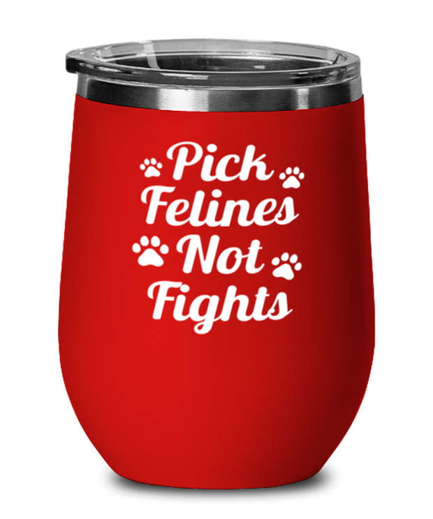 Pick Felines Not Fights Red Insulated Wine Tumbler w/ Lid, Gift For Cat Lovers, Wine Glasses Gift For Her, Him, Birthday, Just Because Present Ideas For Cat Lovers