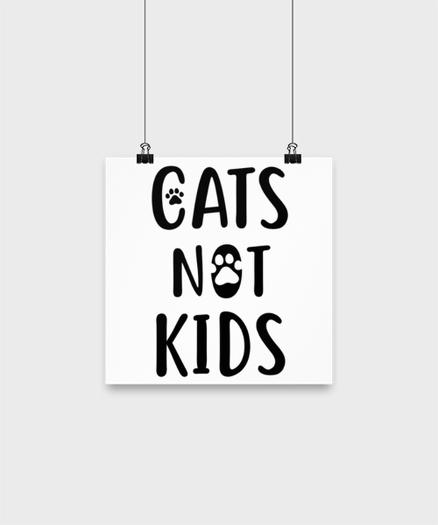 Cats Not Kids High Gloss Poster 10 in x 10 in , Gift For Cat Lovers, Posters & Prints Gift For Her, Sister, Friend, Birthday, Just Because Present Ideas For Cat Lovers