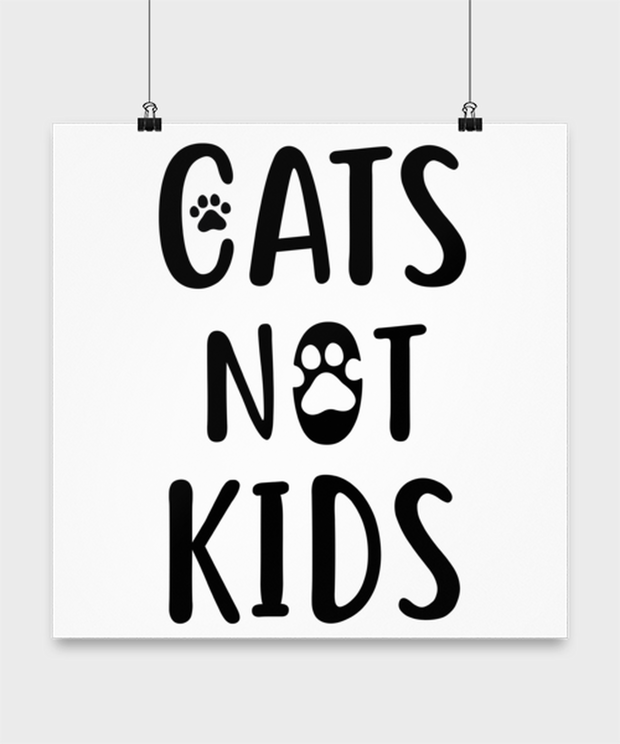 Cats Not Kids High Gloss Poster 16 in x 16 in, Gift For Cat Lovers, Posters & Prints Gift For Her, Sister, Friend, Birthday, Just Because Present Ideas For Cat Lovers